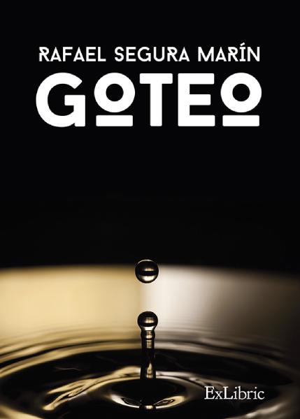 Editorial ExLibric publica Goteo, poemario de Rafael Segura.
