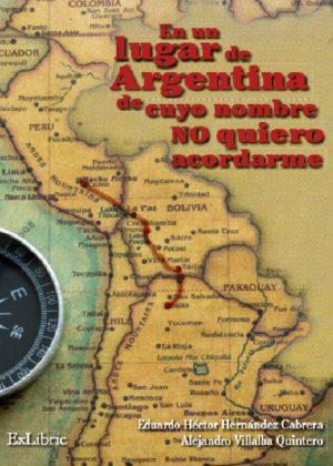En un lugar de Argentina de cuyo nombre no quiero acordarme, libro de Eduardo Héctor Hernández Cabrera y Alejandro Villalba Quintero