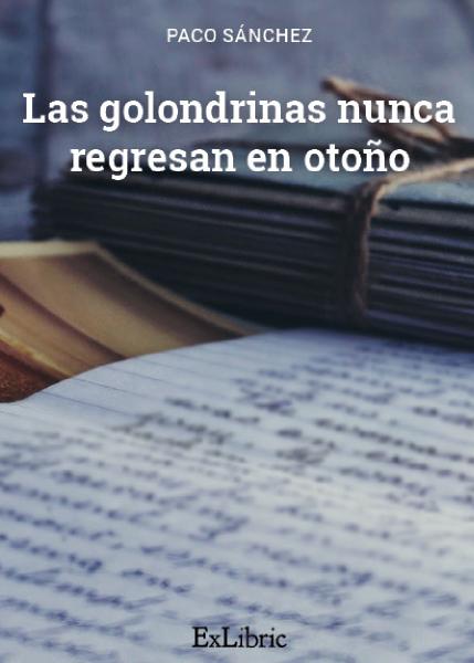Las Glondrinas nunca regresan en otoño, novela escrita por Paco Sánchez