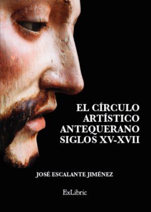 El círculo artístico antequerano. S. XV - XVII, libro de José Escalante.
