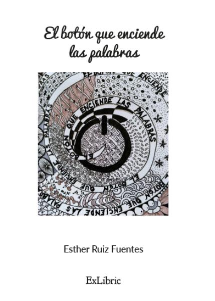 El botón que enciende las palabras, poemario de Esther Ruiz