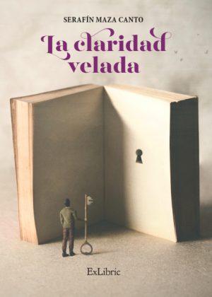 Editorial ExLibric presenta 'La claridad velada', libro de Serafín Maza Canto