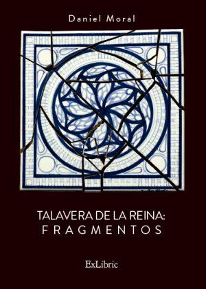 'Talavera de la Reina. Fragmentos', libro de Daniel Moral.