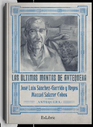 Las últimas mantas de Antequera, libro de José Luis Sánchez Garrido