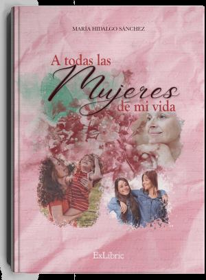 'A todas las mujeres de mi vida', libro de María Hidalgo