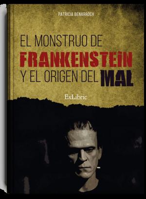 El monstruo de Frankestein y el origen del mal, novela de Patricia Benarroch