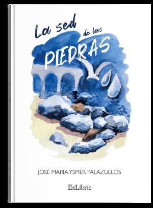 La sed de las piedras, un libro de José María Ysmer Palazuelos